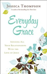 Everyday Grace: Infusing All Your Relationships With the Love of Jesus - eBook