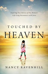 Touched by Heaven: Inspiring True Stories of One Woman's Encounters with Jesus - eBook