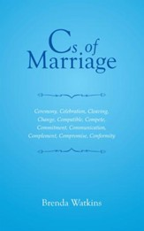 Cs of Marriage: Ceremony, Celebration, Cleaving, Change, Compatible, Compete, Commitment, Communication, Complement, Compromise, Conformity - eBook