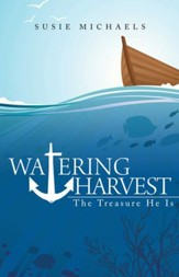 Watering Harvest: The Treasure He Is - eBook
