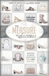 The Measure of Success: Uncovering the Biblical Perspective on Women, Work & the Home