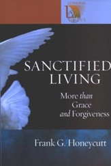 Sanctified Living: More than Grace and Forgiveness