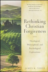 Rethinking Forgiveness: Theological, Philosophical, and Psychological Explorations