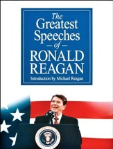 The Greatest Speeches of Ronald Reagan Introduction by Michael Reagan