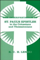Interpretation of St. Paul's Epistles to the Colossians and Thessalonians