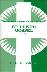 Interpretation of St. Luke's Gospel, Chapters 1-11, Vol 1