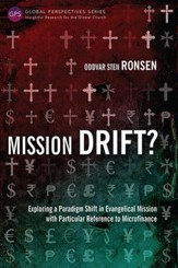 Mission Drift?: Exploring a Paradigm Shift in Evangelical Mission with Particular Reference to Microfinance