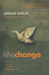 Life Change: Finding a New Way to Hope, Think, and Live