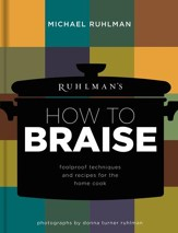 Ruhlman's How to Braise: Foolproof Techniques and Recipes for the Home Cook - eBook