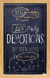 Teen to Teen 365 Daily Devotions by Teen Guys for Teen Guys