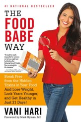The Food Babe Way: Break Free from the Hidden Toxins in Your Food and Lose Weight, Look Years Younger, and Get Healthy in Just 21 Days - eBook