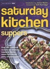 Saturday Kitchen Suppers: Inspiring Seasonal Recipes From Easy Weekday Suppers to Delicious Dinner Parties / Digital original - eBook