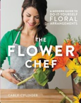 The Flower Chef: A Modern Guide to Do-It-Yourself Floral Arrangements - eBook