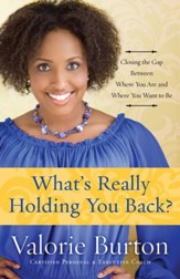 What's Really Holding You Back?  Closing the Gap Between Where you are and Where You Want to Be