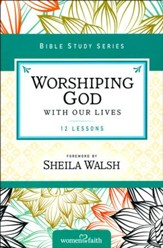Worshiping God with Our Lives, Women of Faith Bible Study Series