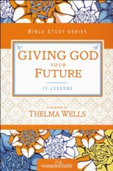 Giving God Your Future, Women of Faith Bible Study Series