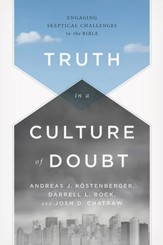 Truth in a Culture of Doubt: Engaging Skeptical Challenges to the Bible - eBook