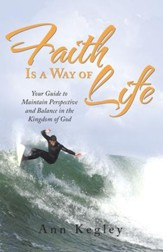 Faith Is a Way of Life: Your Guide to Maintain Perspective and Balance in the Kingdom of God - eBook