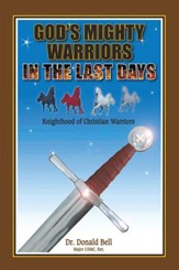 Gods Mighty Warriors in the Last Days: Knighthood of Christian Warriors - eBook