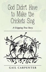 God Didnt Have to Make the Crickets Sing: A Gripping True Story - eBook