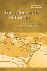 The Pilgrimage of Egeria: A New Translation of the Itinerarium Egeriae with Introduction and Commentary