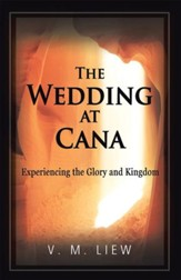 The Wedding at Cana: Experiencing the Glory and Kingdom - eBook