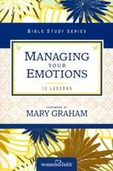 Managing Your Emotions, Women of Faith Bible Study Series