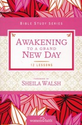 Awakening to a Grand New Day, Women of Faith Bible Study Series