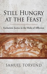 Still Hungry at the Feast: Eucharistic Justice in the Midst of Affliction