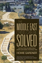 THE MIDDLE EAST CRISIS CAN BE SOLVED: The Solution Has Been Right Under Our Noses The Whole Time - eBook