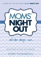 Moms' Night Out and Other Things I Miss . . . Devotions to Help You Survive!