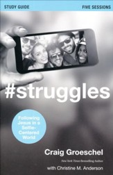#Struggles: Following Jesus in a Selfie-Centered World, Study Guide