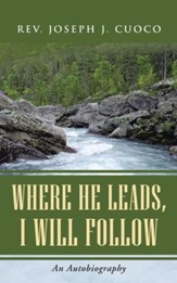 Where He Leads, I Will Follow: An Autobiography - eBook