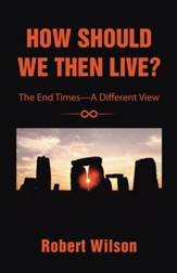 How Should We Then Live?: The End TimesA Different View - eBook