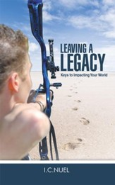 Leaving A Legacy: Keys to Impacting Your World - eBook
