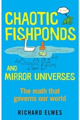 Chaotic Fishponds and Mirror Universes: The Strange Math Behind the Modern World / Digital original - eBook