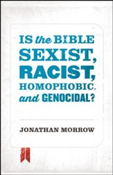 Is the Bible Sexist, Racist, Homophobic, and Genocidal? / Adapted - eBook