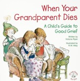 When Your Grandparent Dies: A Child's Guide to Good Grief / Digital original - eBook