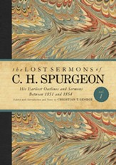 The Lost Sermons of C. H. Spurgeon, Volume I: His Earliest Outlines and Sermons between 1851 and 1854