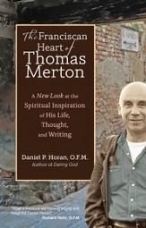 The Franciscan Heart of Thomas Merton: A New Look at the Spiritual Inspiration of His Life, Thought, and Writing - eBook
