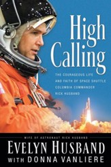 High Calling: The Courageous Life and Faith of Space Shuttle Columbia Commander Rick Husband - eBook