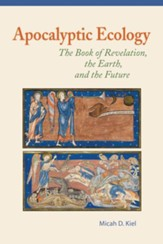 Apocalyptic Ecology: The Book of Revelation, the Earth, and the Future