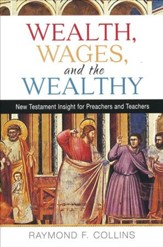 Wealth, Wages, and the Wealthy: New Testament Insight for Preachers and Teachers