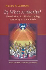 By What Authority?: Foundations for Understanding Authority in the Church, Revised edition