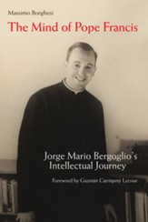 The Mind of Pope Francis: Jorge Mario Bergoglio's Intellectual Journey