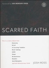 Scarred Faith: This is a story about how Honesty, Grief, a Cursing Toddler, Risk-Taking, AIDS, Hope, Brokeness, Doubts and Memphis Ignited Adventurous Faith