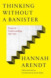 Thinking Without Banisters: Essays in Understanding, 1954-1975 - eBook