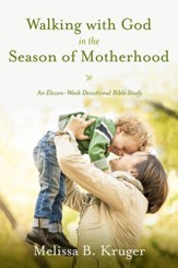 Walking with God in the Season of Motherhood: An Eleven-Week Devotional Bible Study - eBook