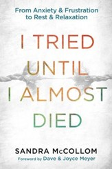 I Tried Until I Almost Died: From Anxiety and Frustration to Rest and Relaxation - eBook