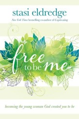 Free to Be Me: Becoming the Young Woman God Created You to Be - eBook
